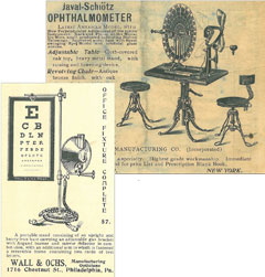 A few Victorian-era ads from The Optical Journal. Below is the Javal-Schiøtz Ophthalmometer and an eye chart from Wall & Ochs opticians in Philadelphia.