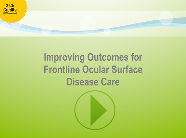 CE VIDEO: Improving Outcomes for Frontline Ocular Surface Disease