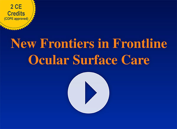 CE Video: New Frontiers in Frontline Ocular Surface Care